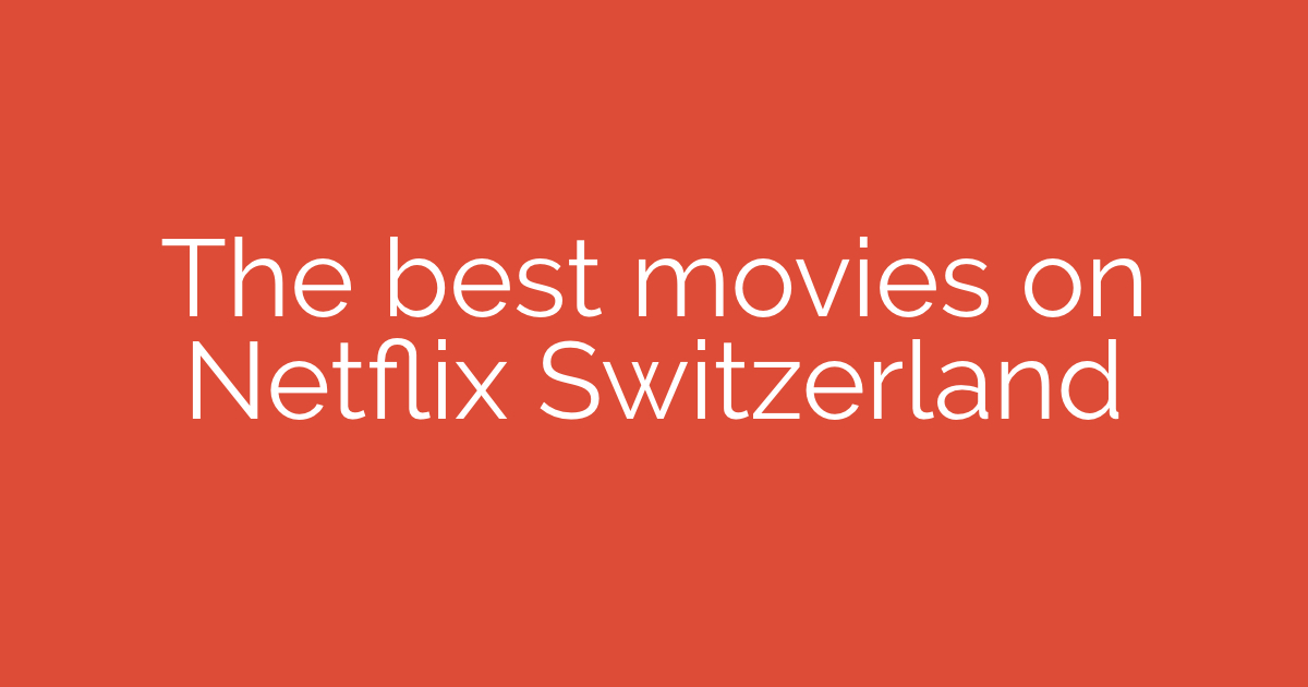 The Best Movies on Netflix Switzerland - jaister
